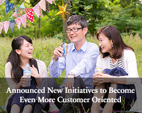 Announced New Initiatives to Become Even More Customer Oriented